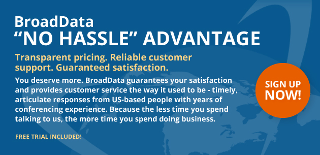 BroadData Conferencing No Hassle Advantage